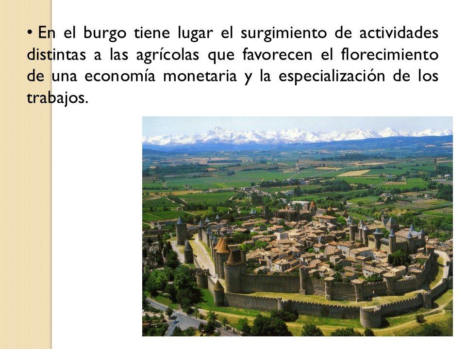 En el burgo tiene lugar el surgimiento de actividades distintas a las agrícolas que favorecen el florecimiento de una economía monetaria y la especial