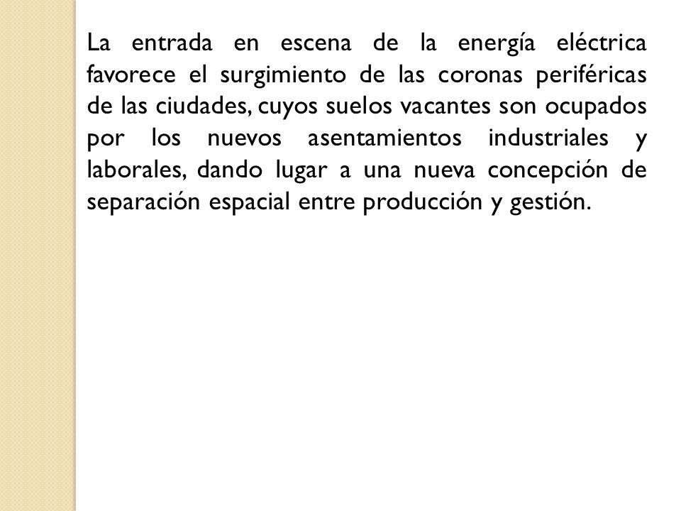 La entrada en escena de la energía eléctrica favorece el surgimiento de las coronas periféricas de las ciudades, cuyos suelos vacantes son ocupados po