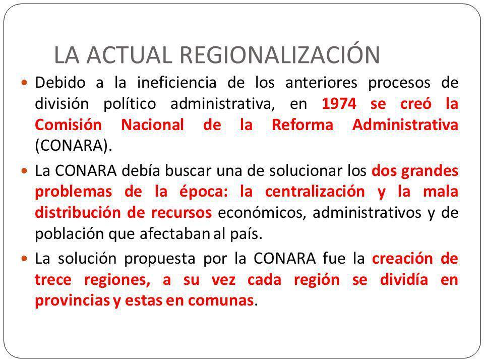LA ACTUAL REGIONALIZACIÓN Debido a la ineficiencia de los anteriores procesos de división político administrativa, en 1974 se creó la Comisión Naciona