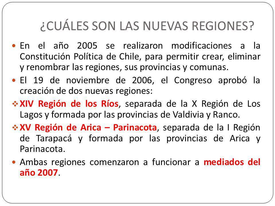 ¿CUÁLES SON LAS NUEVAS REGIONES? En el año 2005 se realizaron modificaciones a la Constitución Política de Chile, para permitir crear, eliminar y reno