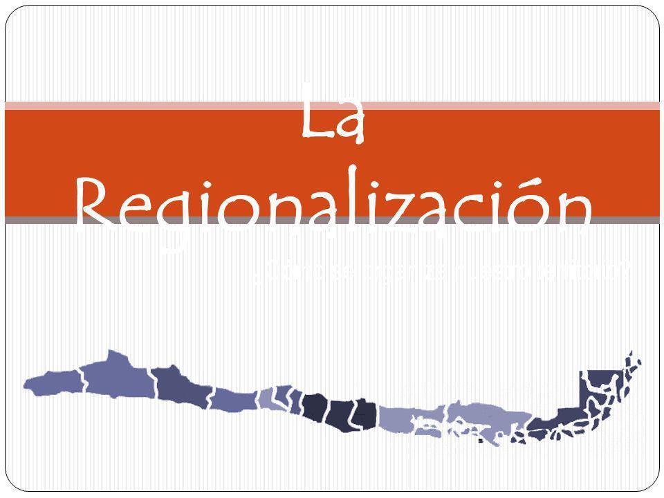 ¿Cómo se organiza nuestro territorio? La Regionalización