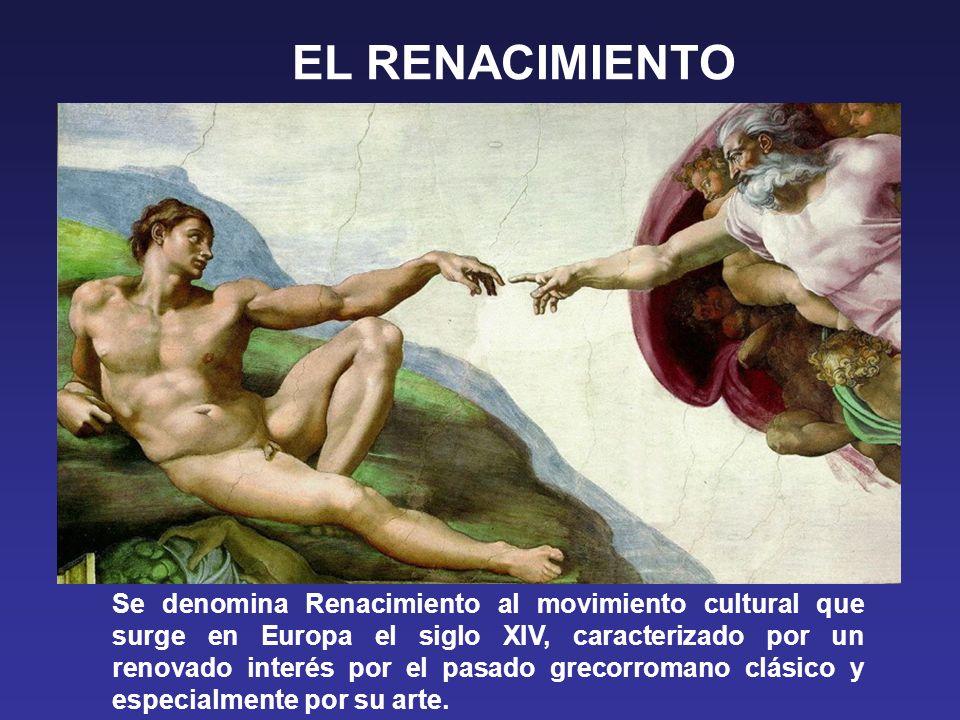 EL RENACIMIENTO Se denomina Renacimiento al movimiento cultural que surge en Europa el siglo XIV, caracterizado por un renovado interés por el pasado grecorromano clásico y especialmente por su arte.