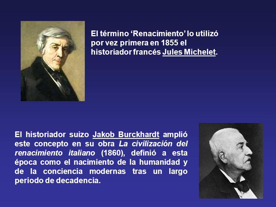 El historiador suizo Jakob Burckhardt amplió este concepto en su obra La civilización del renacimiento italiano (1860), definió a esta época como el nacimiento de la humanidad y de la conciencia modernas tras un largo periodo de decadencia.