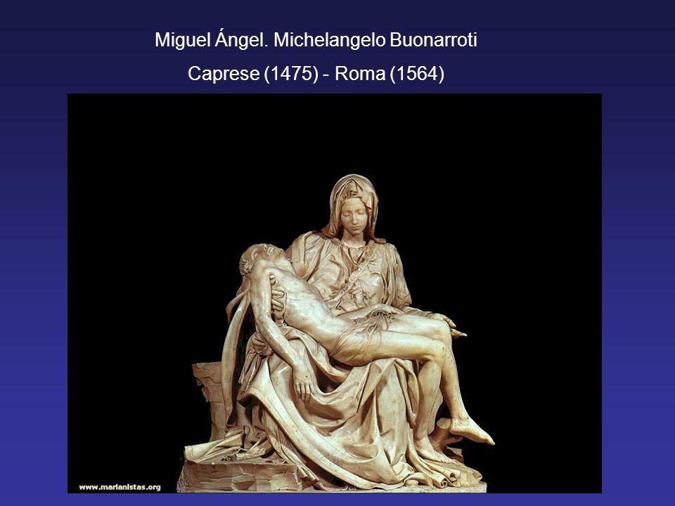 Miguel Ángel. Michelangelo Buonarroti Caprese (1475) - Roma (1564)
