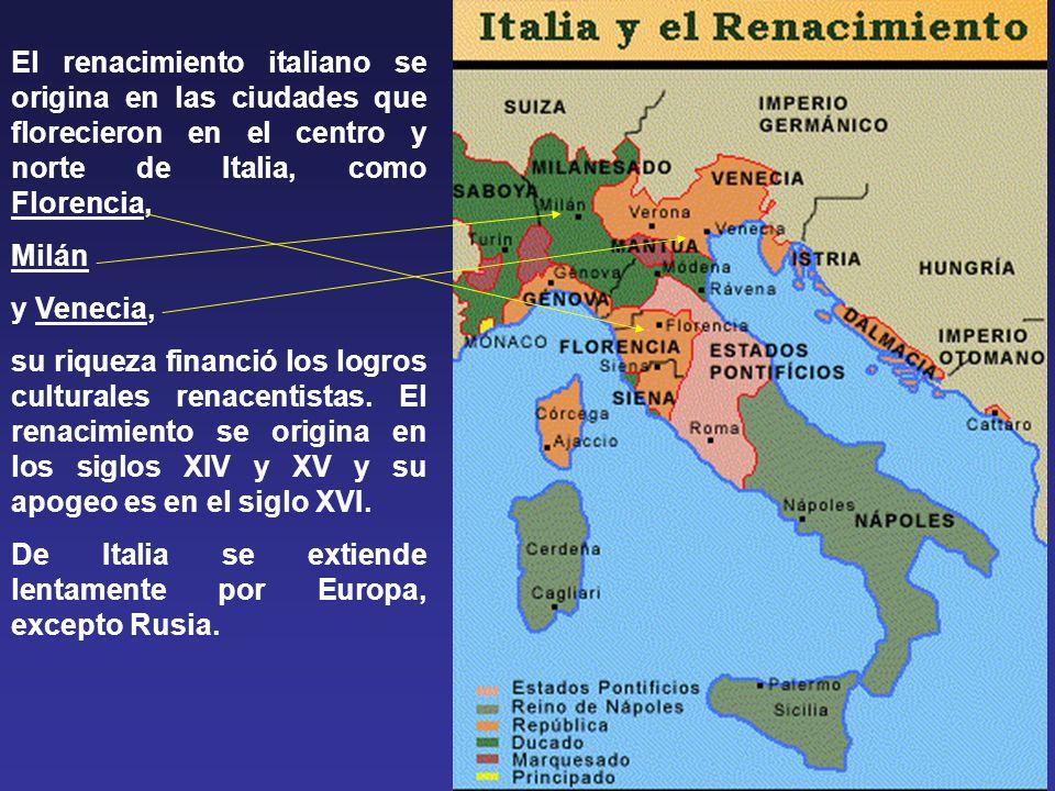 El renacimiento italiano se origina en las ciudades que florecieron en el centro y norte de Italia, como Florencia, Milán y Venecia, su riqueza financió los logros culturales renacentistas.