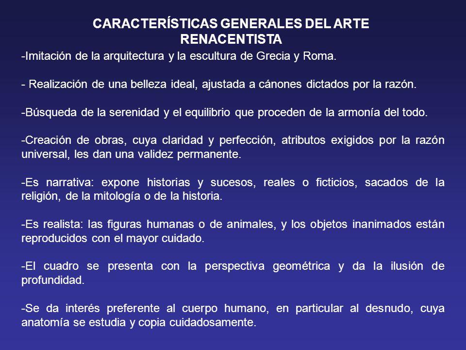 CARACTERÍSTICAS GENERALES DEL ARTE RENACENTISTA -Imitación de la arquitectura y la escultura de Grecia y Roma.