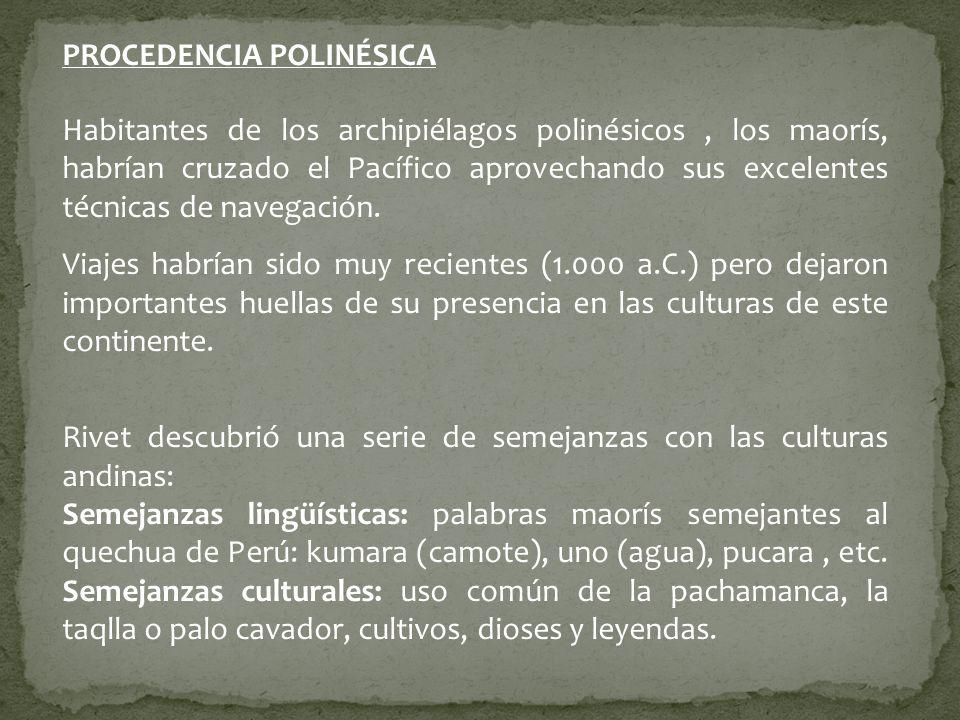 PROCEDENCIA POLINÉSICA Habitantes de los archipiélagos polinésicos, los maorís, habrían cruzado el Pacífico aprovechando sus excelentes técnicas de na