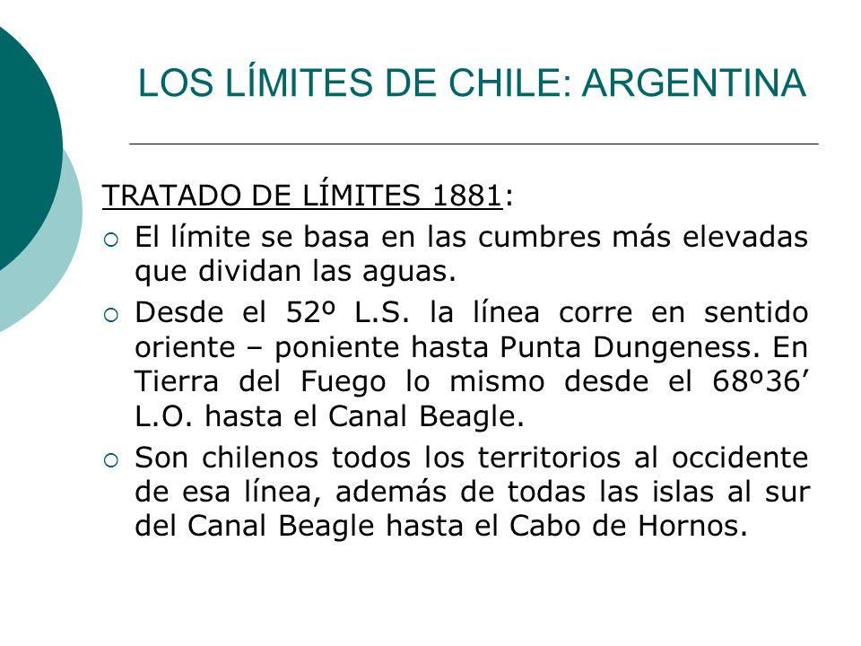LOS LÍMITES DE CHILE: ARGENTINA TRATADO DE LÍMITES 1881: El límite se basa en las cumbres más elevadas que dividan las aguas. Desde el 52º L.S. la lín