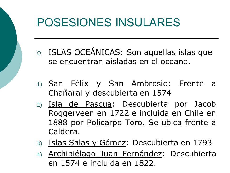 POSESIONES INSULARES ISLAS OCEÁNICAS: Son aquellas islas que se encuentran aisladas en el océano. 1) San Félix y San Ambrosio: Frente a Chañaral y des