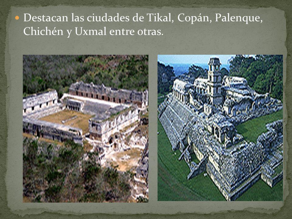 Destacan las ciudades de Tikal, Copán, Palenque, Chichén y Uxmal entre otras.