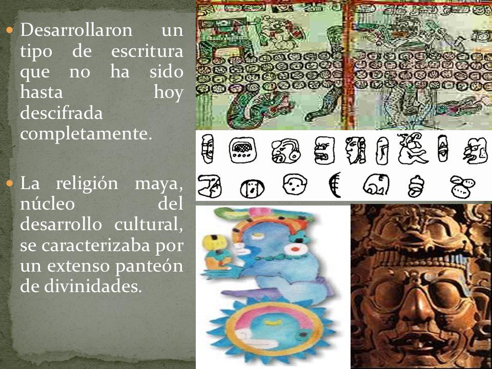 Desarrollaron un tipo de escritura que no ha sido hasta hoy descifrada completamente. La religión maya, núcleo del desarrollo cultural, se caracteriza
