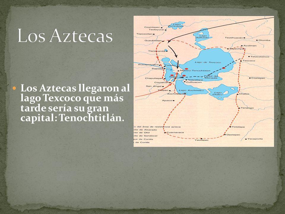 Los Aztecas llegaron al lago Texcoco que más tarde sería su gran capital: Tenochtitlán.