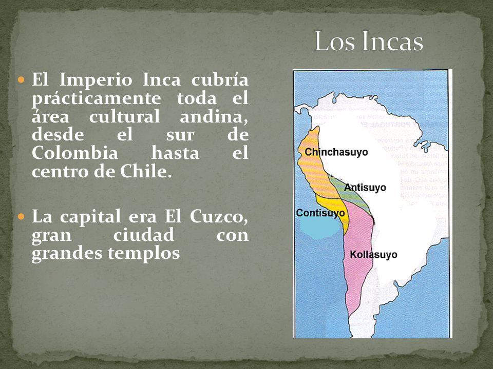 El Imperio Inca cubría prácticamente toda el área cultural andina, desde el sur de Colombia hasta el centro de Chile. La capital era El Cuzco, gran ci