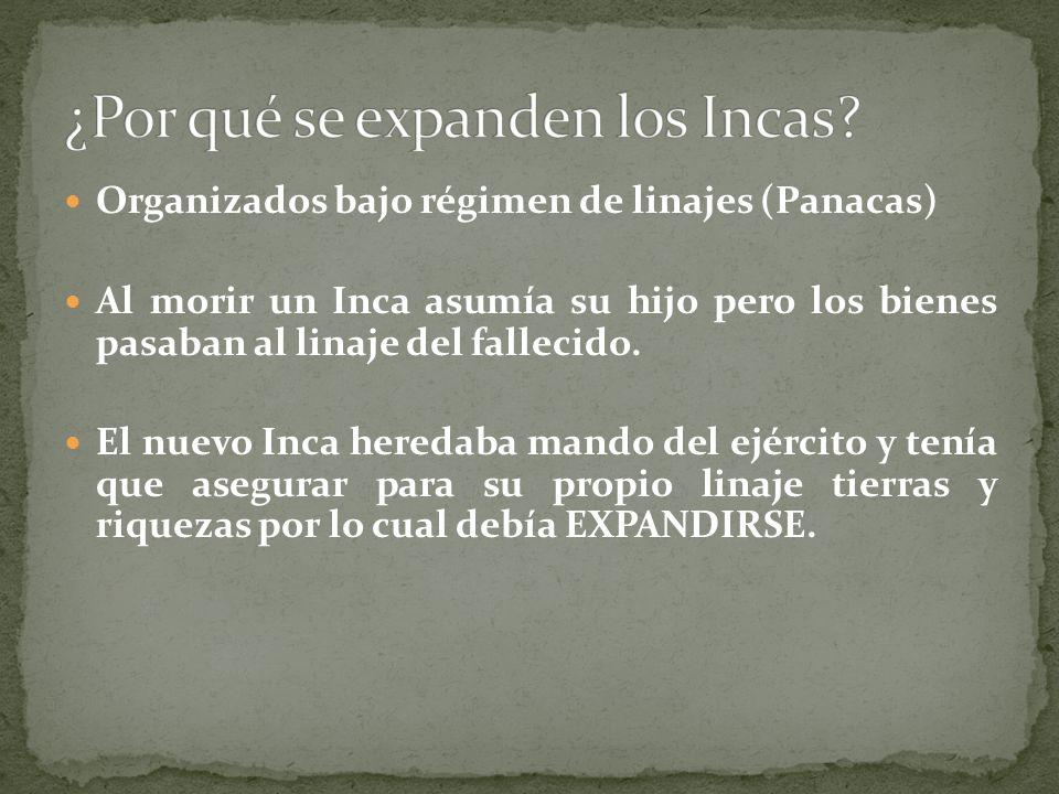 Organizados bajo régimen de linajes (Panacas) Al morir un Inca asumía su hijo pero los bienes pasaban al linaje del fallecido. El nuevo Inca heredaba