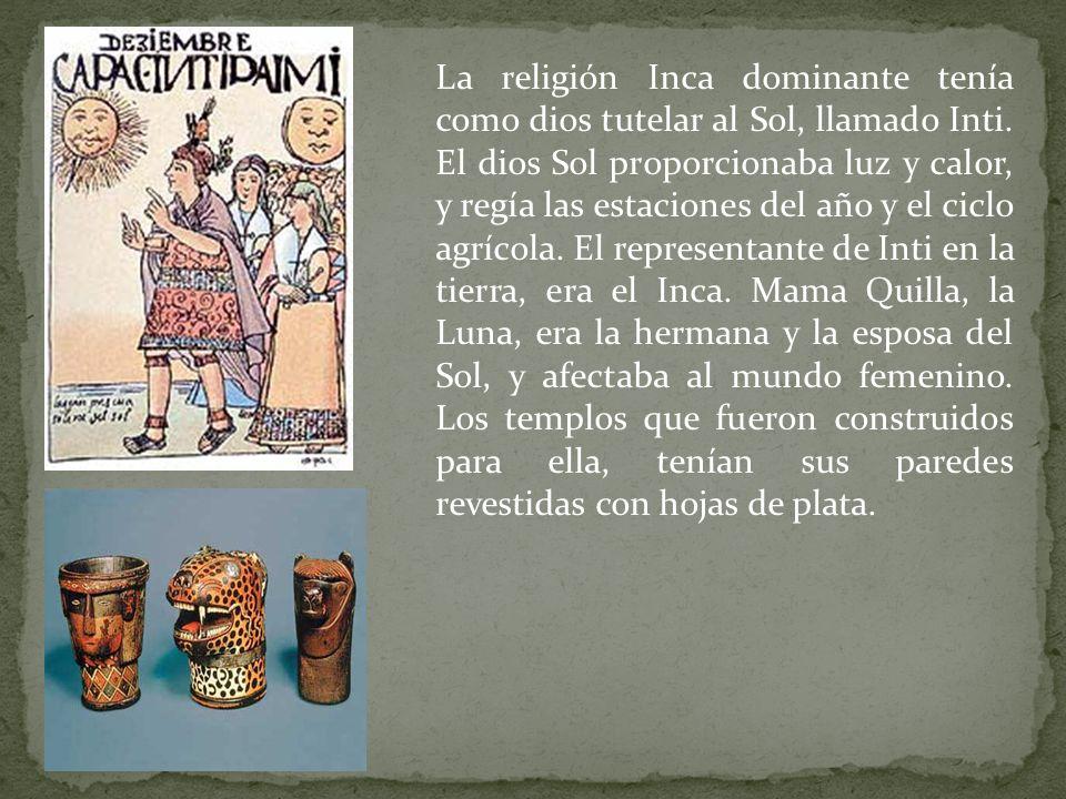 La religión Inca dominante tenía como dios tutelar al Sol, llamado Inti. El dios Sol proporcionaba luz y calor, y regía las estaciones del año y el ci