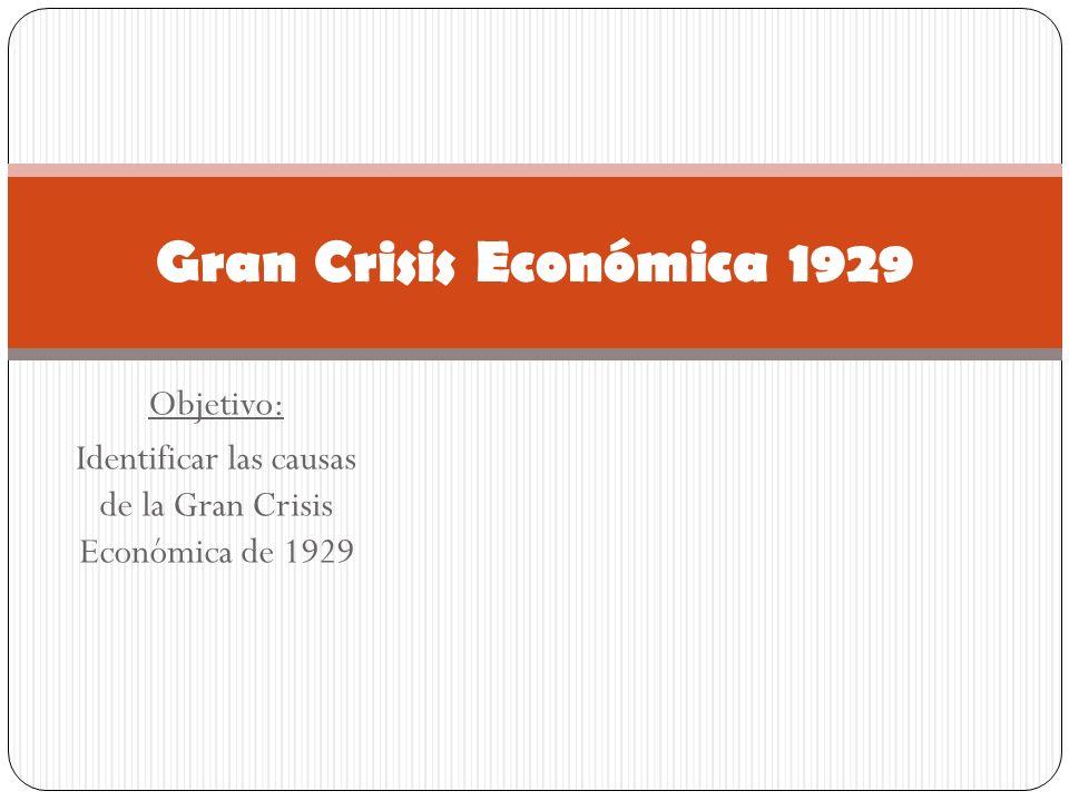 Objetivo: Identificar las causas de la Gran Crisis Económica de 1929 Gran Crisis Económica 1929