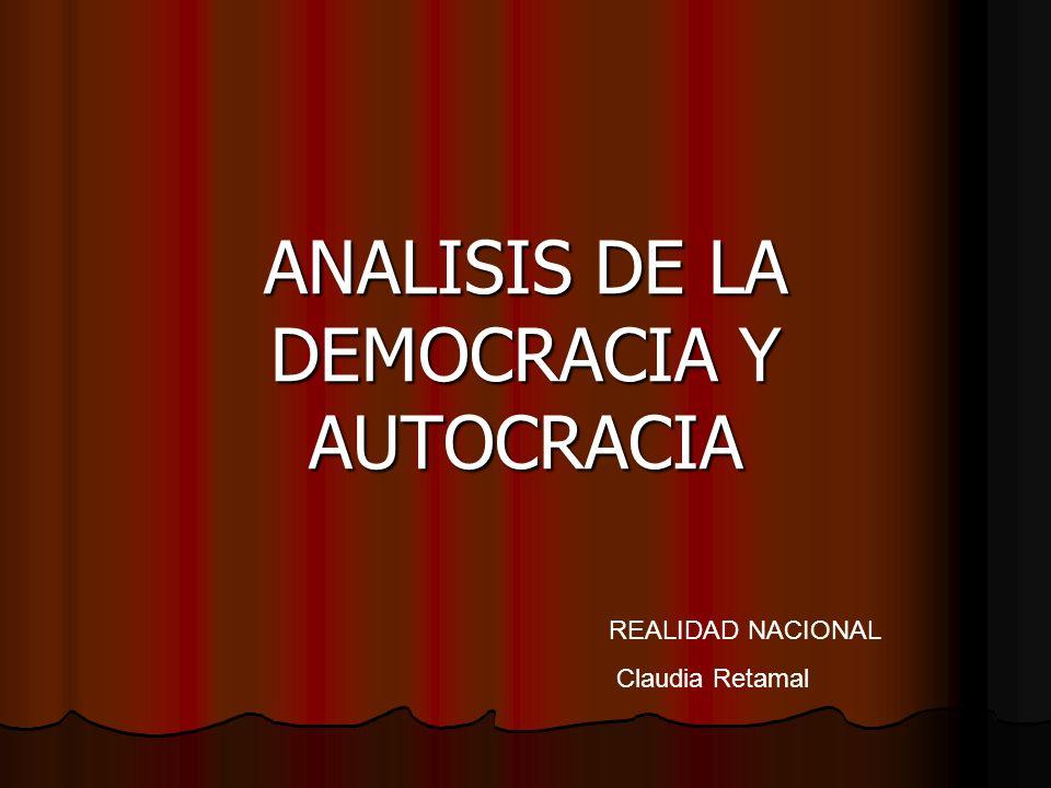 ANALISIS DE LA DEMOCRACIA Y AUTOCRACIA REALIDAD NACIONAL Claudia Retamal