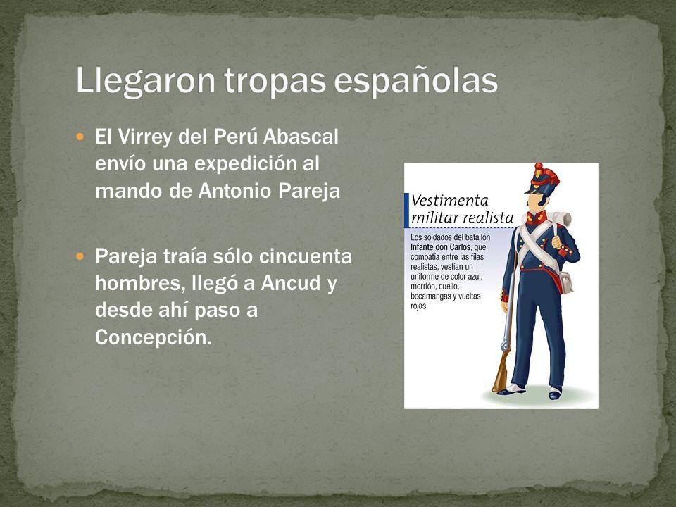 El Virrey del Perú Abascal envío una expedición al mando de Antonio Pareja Pareja traía sólo cincuenta hombres, llegó a Ancud y desde ahí paso a Conce