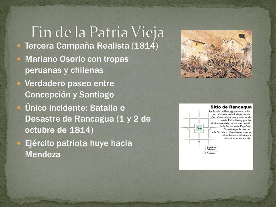 Tercera Campaña Realista (1814) Mariano Osorio con tropas peruanas y chilenas Verdadero paseo entre Concepción y Santiago Único incidente: Batalla o D
