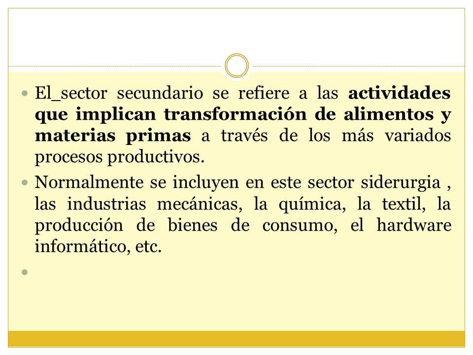 El sector secundario se refiere a las actividades que implican transformación de alimentos y materias primas a través de los más variados procesos pro
