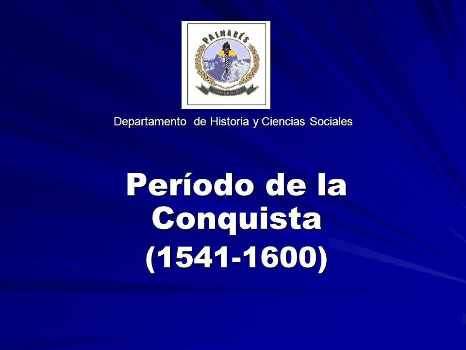 Departamento de Historia y Ciencias Sociales Período de la Conquista (1541-1600)