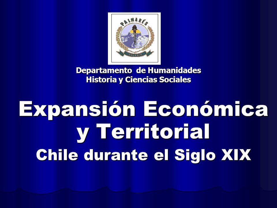 Departamento de Humanidades Historia y Ciencias Sociales Expansión Económica y Territorial Chile durante el Siglo XIX