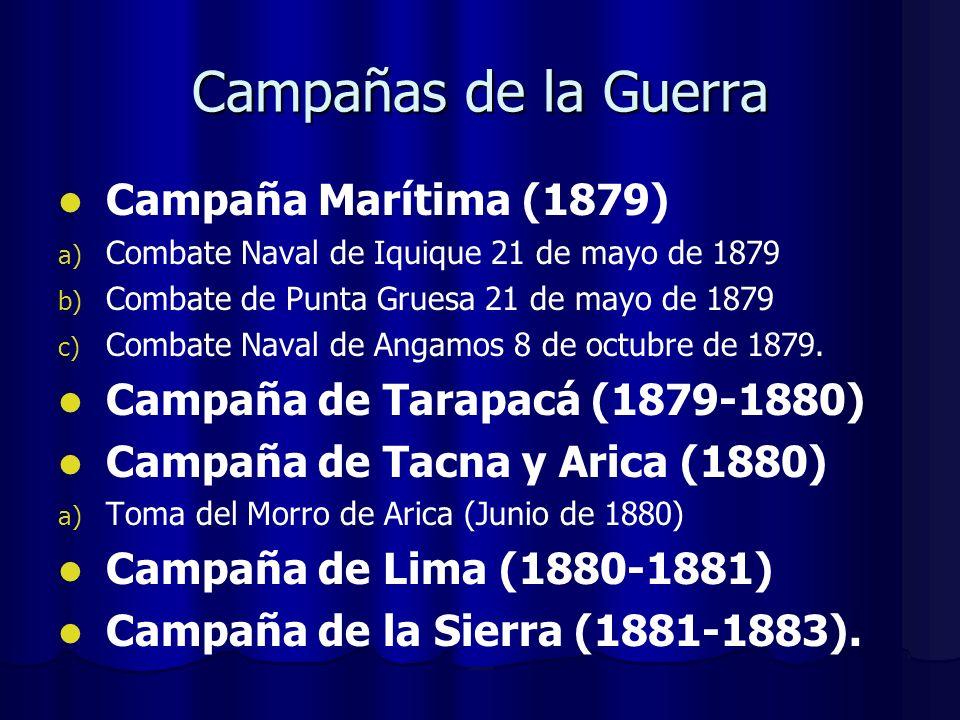 Campañas de la Guerra Campaña Marítima (1879) a) a) Combate Naval de Iquique 21 de mayo de 1879 b) b) Combate de Punta Gruesa 21 de mayo de 1879 c) c)