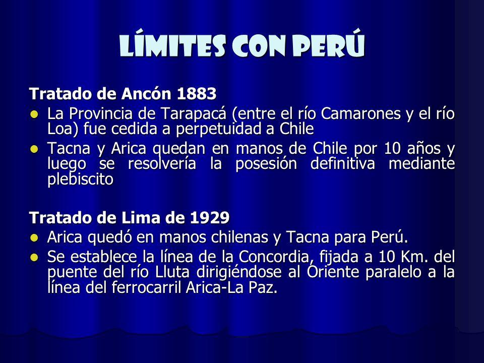 Límites con Perú Tratado de Ancón 1883 La Provincia de Tarapacá (entre el río Camarones y el río Loa) fue cedida a perpetuidad a Chile La Provincia de