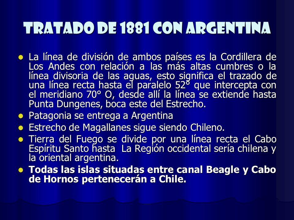 Tratado de 1881 Con Argentina La línea de división de ambos países es la Cordillera de Los Andes con relación a las más altas cumbres o la línea divis