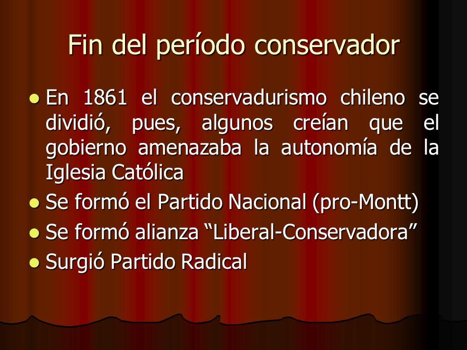 Fin del período conservador En 1861 el conservadurismo chileno se dividió, pues, algunos creían que el gobierno amenazaba la autonomía de la Iglesia C