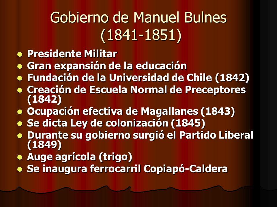 Gobierno de Manuel Bulnes (1841-1851) Presidente Militar Presidente Militar Gran expansión de la educación Gran expansión de la educación Fundación de