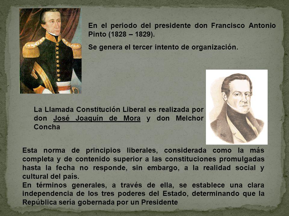 En el periodo del presidente don Francisco Antonio Pinto (1828 – 1829). Se genera el tercer intento de organización. La Llamada Constitución Liberal e