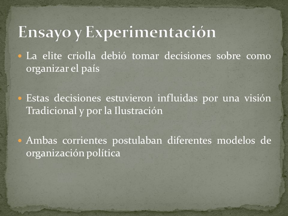 La elite criolla debió tomar decisiones sobre como organizar el país Estas decisiones estuvieron influidas por una visión Tradicional y por la Ilustra