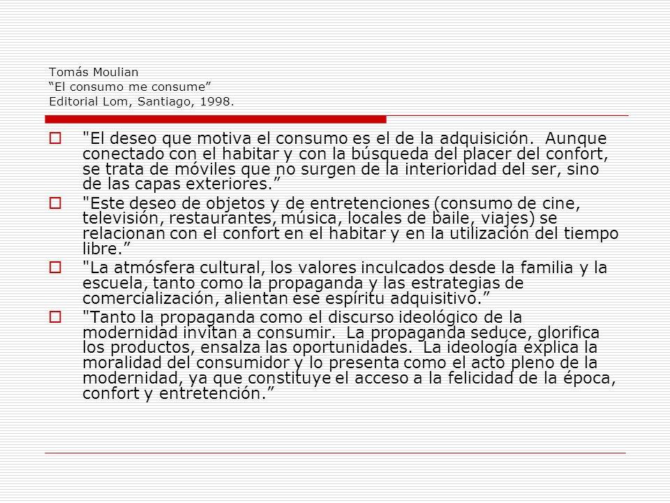 Tomás Moulian El consumo me consume Editorial Lom, Santiago, 1998.