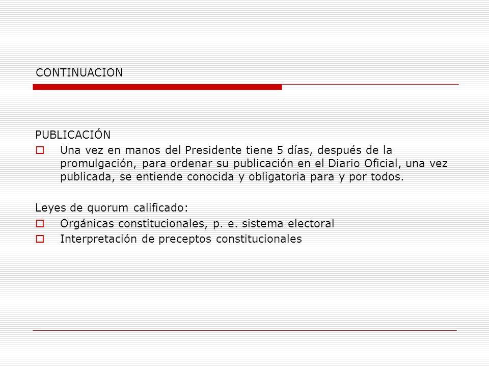 CONTINUACION PUBLICACIÓN Una vez en manos del Presidente tiene 5 días, después de la promulgación, para ordenar su publicación en el Diario Oficial, u