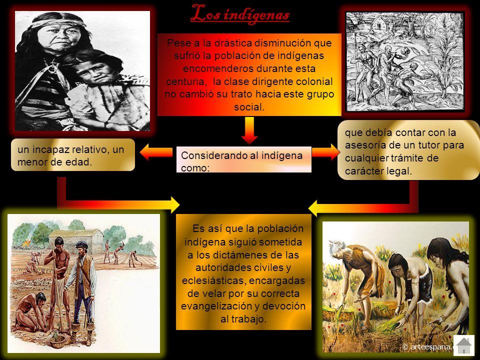 Los indígenas Pese a la drástica disminución que sufrió la población de indígenas encomenderos durante esta centuria, la clase dirigente colonial no c