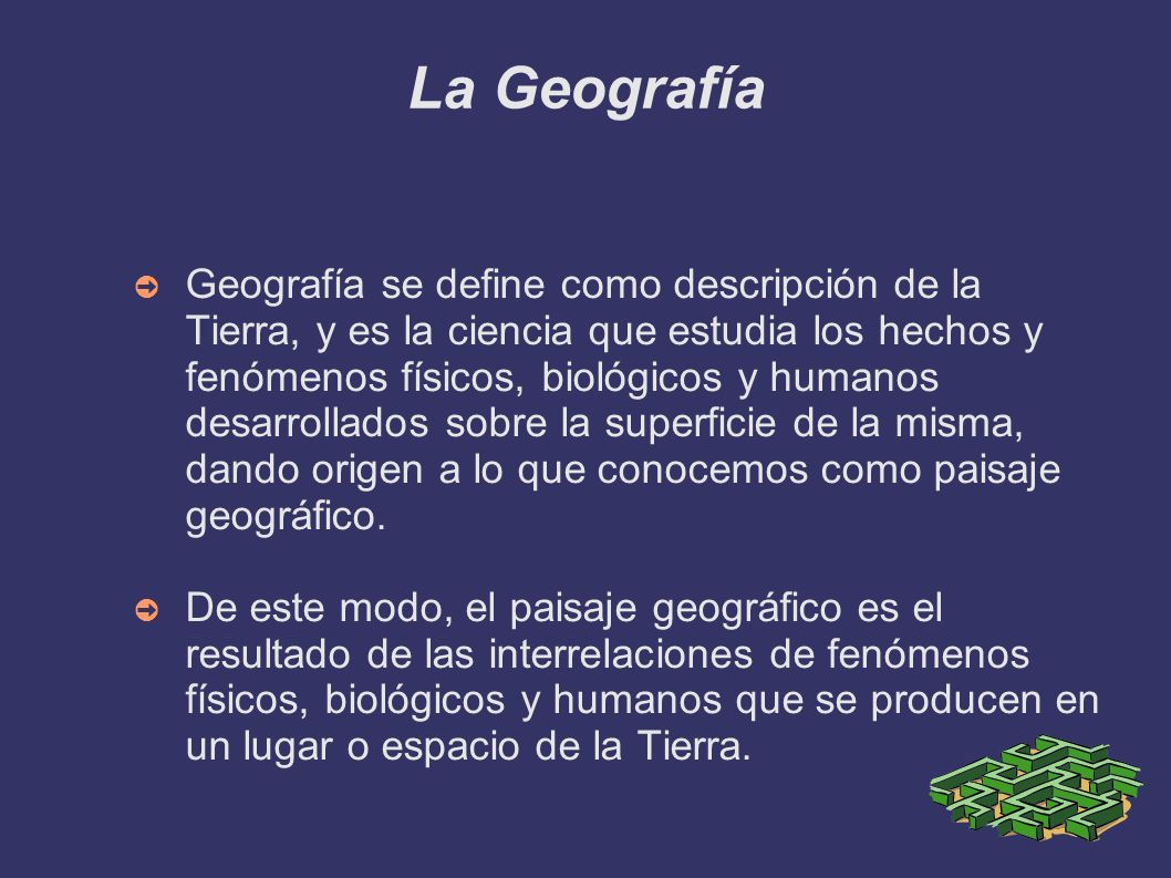 La Geografía Geografía se define como descripción de la Tierra, y es la ciencia que estudia los hechos y fenómenos físicos, biológicos y humanos desar
