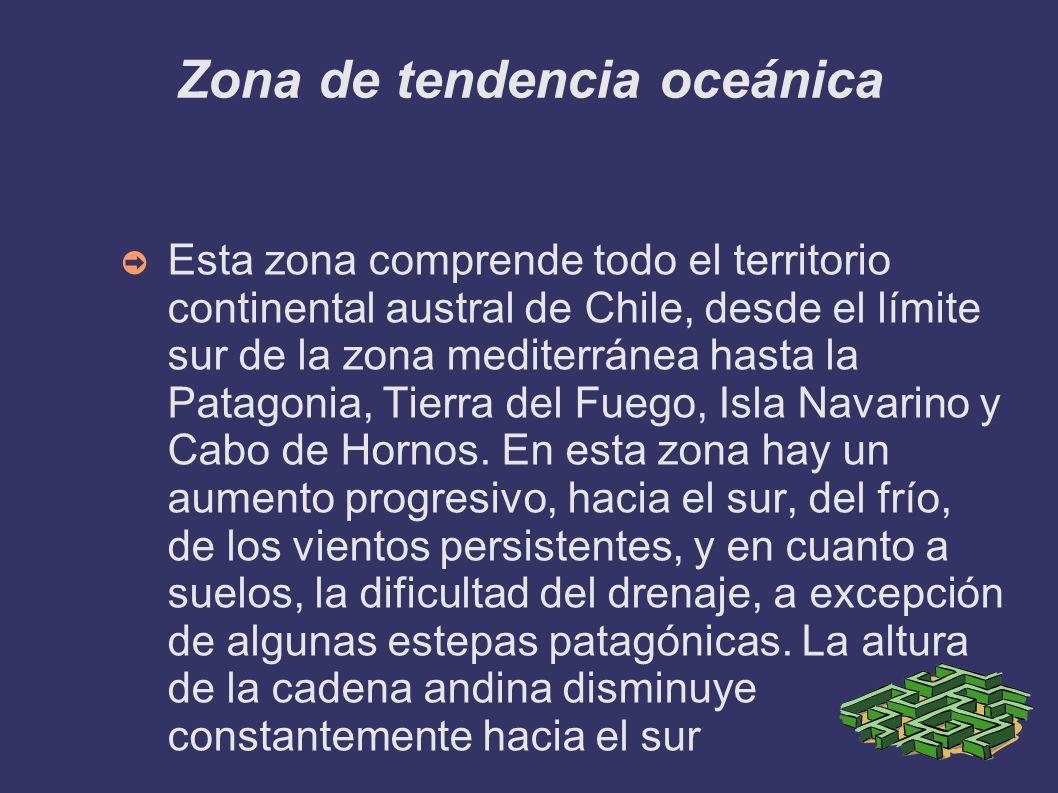 Zona de tendencia oceánica Esta zona comprende todo el territorio continental austral de Chile, desde el límite sur de la zona mediterránea hasta la P