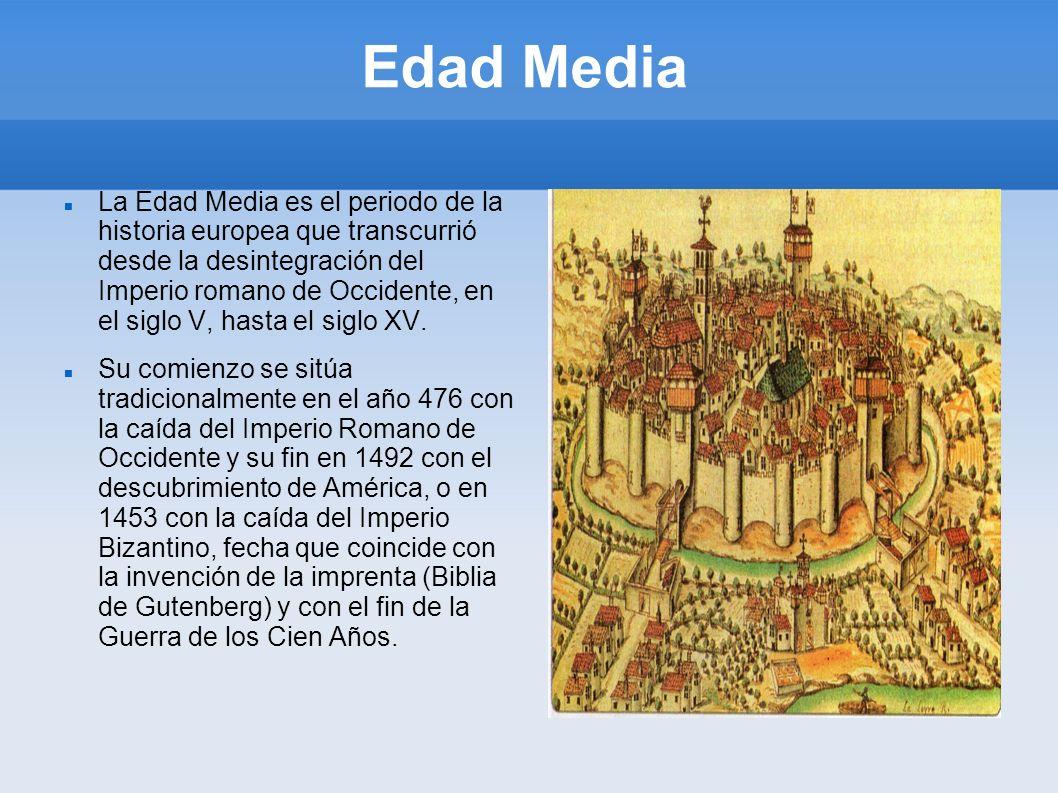 Edad Media La Edad Media es el periodo de la historia europea que transcurrió desde la desintegración del Imperio romano de Occidente, en el siglo V,