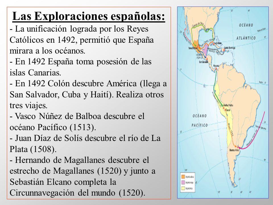 Las Exploraciones españolas: - La unificación lograda por los Reyes Católicos en 1492, permitió que España mirara a los océanos. - En 1492 España toma