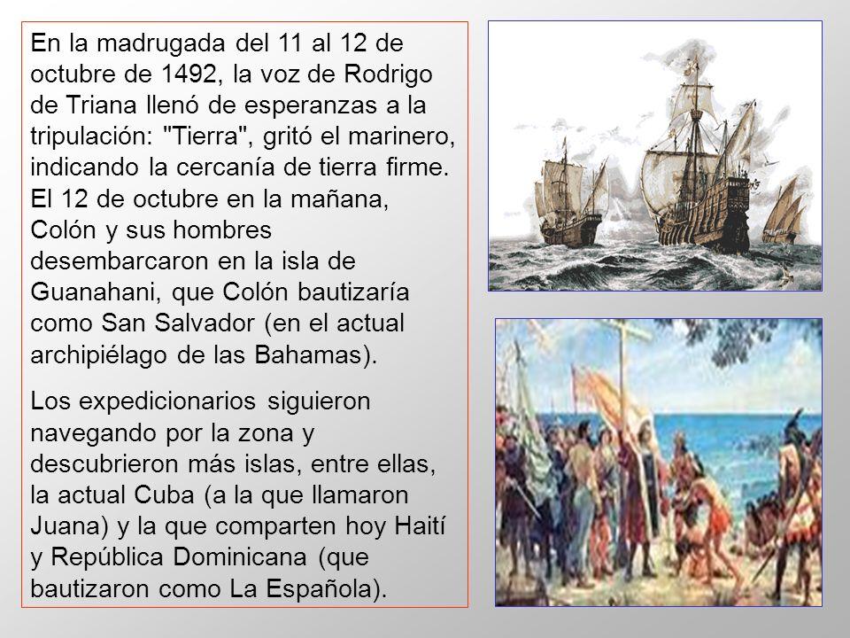En la madrugada del 11 al 12 de octubre de 1492, la voz de Rodrigo de Triana llenó de esperanzas a la tripulación:
