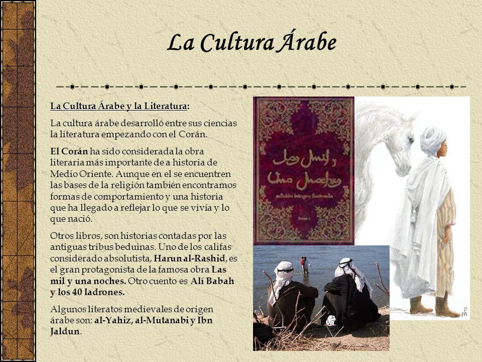 La Cultura Árabe La Cultura Árabe y la Literatura La Cultura Árabe y la Literatura: La cultura árabe desarrolló entre sus ciencias la literatura empez