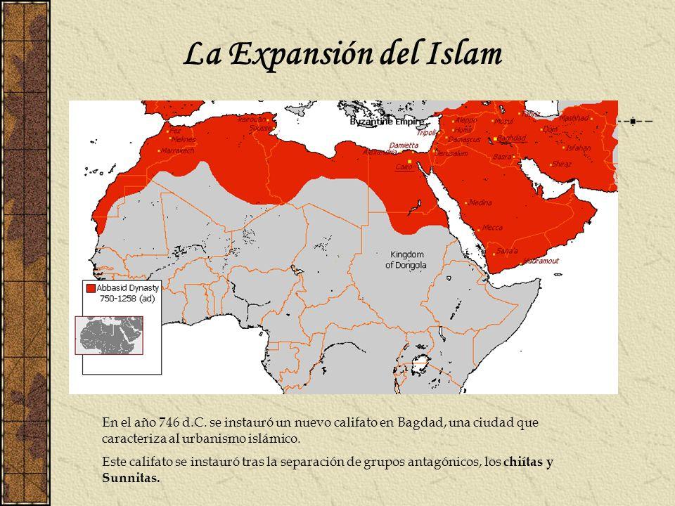 La Expansión del Islam En el año 746 d.C. se instauró un nuevo califato en Bagdad, una ciudad que caracteriza al urbanismo islámico. Este califato se