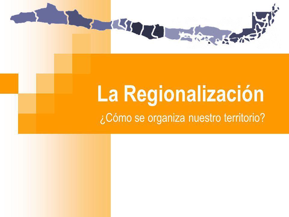 La Regionalización ¿Cómo se organiza nuestro territorio?