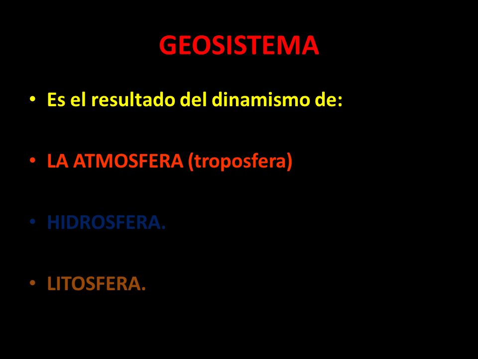 GEOSISTEMA Es el resultado del dinamismo de: LA ATMOSFERA (troposfera) HIDROSFERA. LITOSFERA.