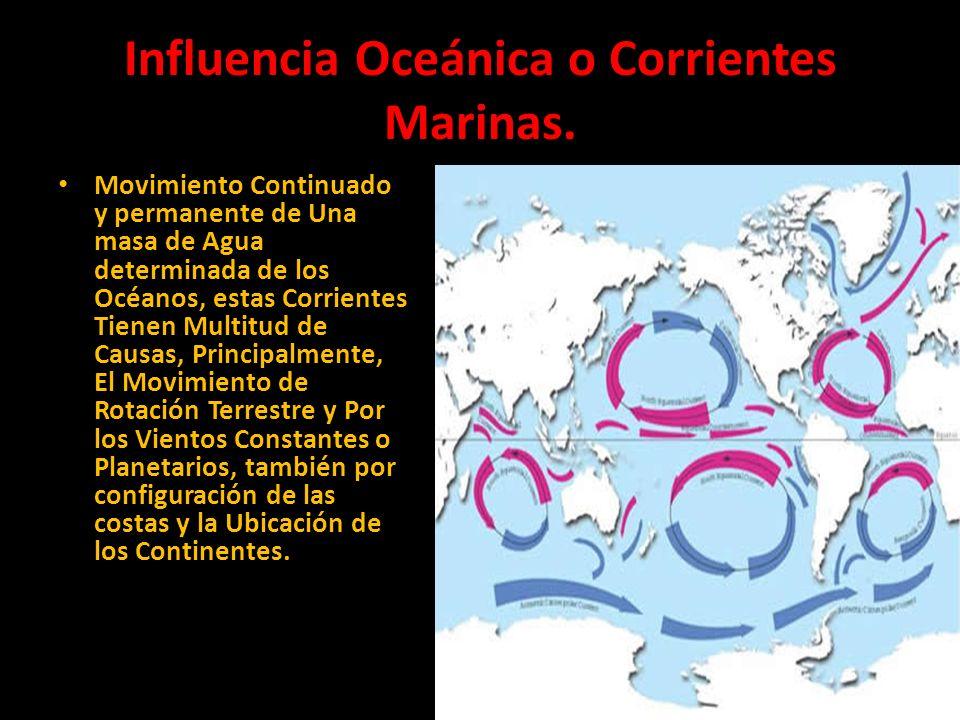 Influencia Oceánica o Corrientes Marinas. Movimiento Continuado y permanente de Una masa de Agua determinada de los Océanos, estas Corrientes Tienen M