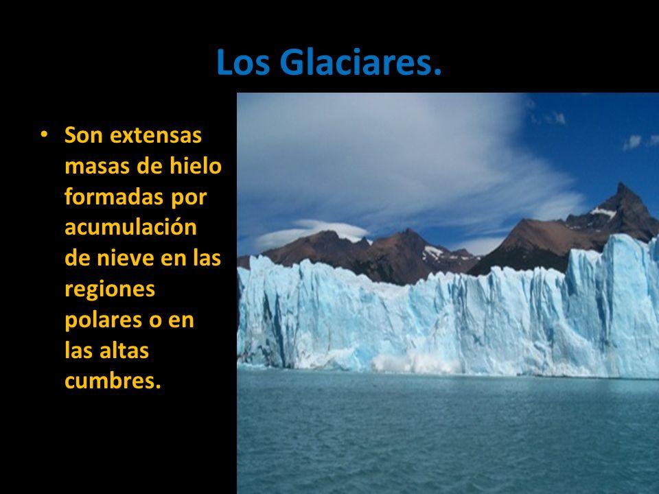 Los Glaciares. Son extensas masas de hielo formadas por acumulación de nieve en las regiones polares o en las altas cumbres.