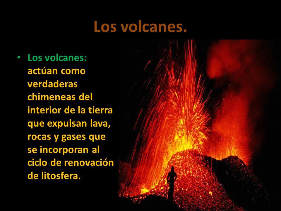 Los volcanes. Los volcanes: actúan como verdaderas chimeneas del interior de la tierra que expulsan lava, rocas y gases que se incorporan al ciclo de