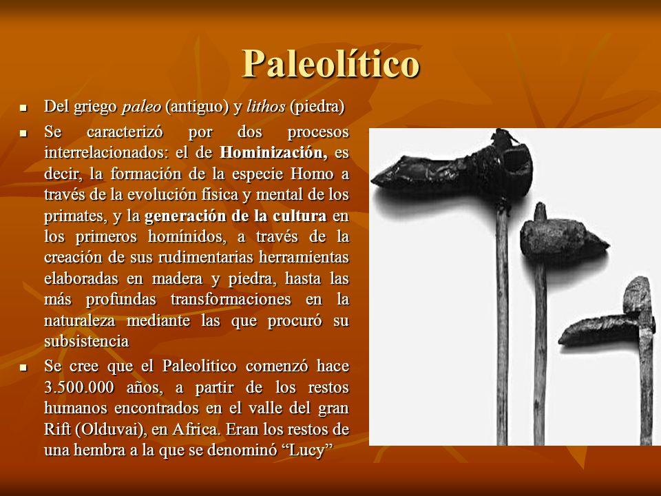 Paleolítico Del griego paleo (antiguo) y lithos (piedra) Del griego paleo (antiguo) y lithos (piedra) Se caracterizó por dos procesos interrelacionado
