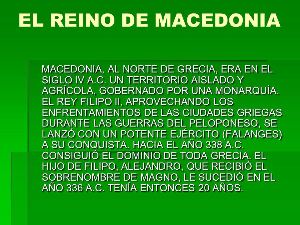 EL REINO DE MACEDONIA MACEDONIA, AL NORTE DE GRECIA, ERA EN EL SIGLO IV A.C.